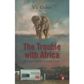 The Trouble with Africa: Stories from a Safari Camp