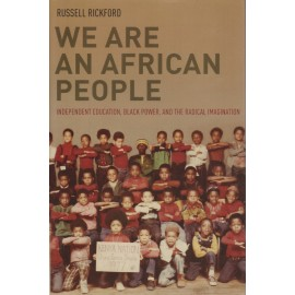 We are an African People. Independent Education, Black Power, and the Radical Imagination
