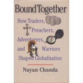 Bound Together. How Traders, Preachers, Adventurers, and Warriors Shaped Globalization
