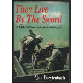 They Live by the Sword: 32 'Buffalo' Battalion - South Africa's Foreign Legion