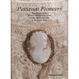 Petticoat Pioneers: The History of the Pioneer Women who Lived on the Diamond Fields in the Early Years