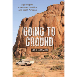 Going To Ground:  A geologist's adventures in Africa and South America