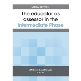 The Educator as assessor in the intermediate phase (9780627037603)