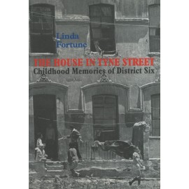 The House in Tyne Street - Childhood Memories of District Six