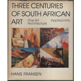 Three Centuries of South African Art: Fine Art, Architecture, Applied Arts