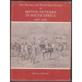 The History and Social Significance of Motion Pictures in South Africa 1895-1940