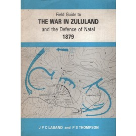 Field Guide to the War in Zululand and the Defence of Natal, 1879