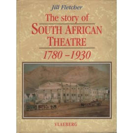 The Story of South African Theatre, 1780-1930