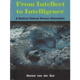 From Intellect to Intelligence: A Radical Natural Human Alternative