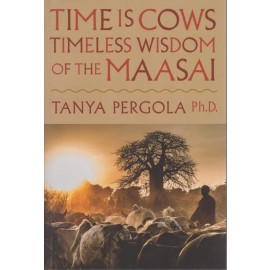 Time is Cows. Timeless Wisdom of the Maasai