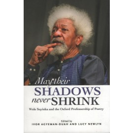 May Their Shadows Never Shrink: Wole Soyinka and the Oxford Professorship of Poetry