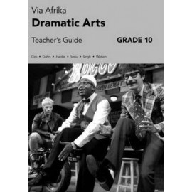Via Afrika Dramatic Arts Grade 10 Teacher's book