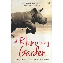 A Rhino in My Garden: Love, Life and the African Bush
