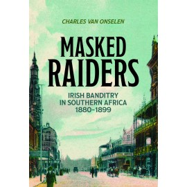 Masked Raiders: Irish Banditry in Southern Africa, 1890-1899