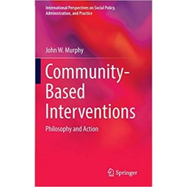 Community-Based Interventions: Philosophy and Action (International Perspectives on Social Policy, Administration, and Practice)