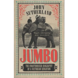 Jumbo - The Unauthorised Biography of a Victorian Sensation