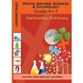 Understand Maths, Natural Sciences and Technology Grades 4 - 7: Explanatory Dictionary