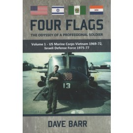 Four Flags: The Odyssey of a Professional Soldier. Volume 1 - US Marine Corps Vietnam 1969-72, Israeli Defense Force 1975-77