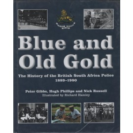 Blue and Old Gold: The History of the British South Africa Police, 1889-1980