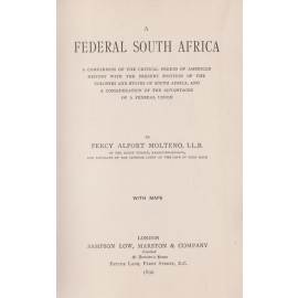 A Federal South Africa. A Comparison of the Critical Period of American History with the Present Position of the Colonies and States of South Africa, and a Consideration of the Advantages of a Federal Union.