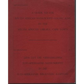 A Guide to the South African Manuscript Collections in the South African Library, Cape Town / Gids tot die Versamelings Suid-Afrikaanse Manuskripte in die Suid-Afrikaanse Biblioteek, Kaapstad