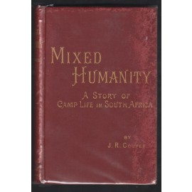 Mixed Humanity. A story of Camp Life in South Africa