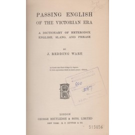 Passing English of the Victorian Era: A Dictionary of Heterodox English, Slang, and Phrase