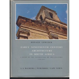 Early Nineteenth Century Architecture in South Africa. A Study of the Interaction of Two Cultures 1795-1837
