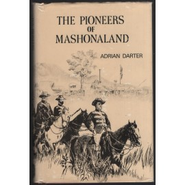 The Pioneers of Mashonaland: Men Who Made Rhodesia