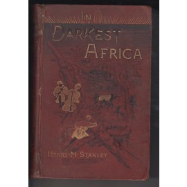 In Darkest Africa, Or The Quest Rescue And Retreat Of Emin, Governor Of Equatoria Vol 1 & 2