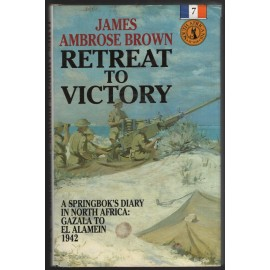 Retreat to Victory. A Springbok's Diary in North Africa: Gazala to El Alamein 1942