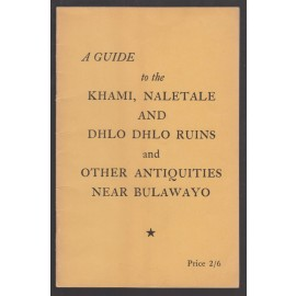 A Guide to the Khami, Naletale and Dhlo Dhlo Ruins and Other Antiquities near Bulawayo