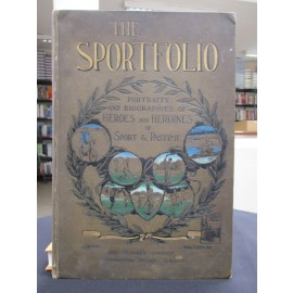 The Sportfolio. Portraits and Biographies of Heroes and Heroines of Sport and Pastime.