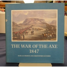 The War of the Axe 1847. Correspondence between the governor of the Cape Colony, Sir Henry Pottinger, and the commander of the British forces at the Cape, Sir Berkeley, and others.