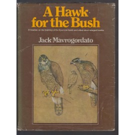 A Hawk for the Bush. A Treatise on the Training of the Sparrow-hawk and other Short-winged Hawks.