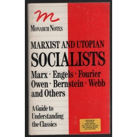 Marxist and Utopian Socialists: Marx, Engels, Fourier, Owen, Bernstein, Webb, and Others. A Guide to Understanding the Classics.