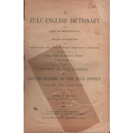 a Zulu-English Dictionary with notes on pronunciation, a revised orthography and derivations and cognate words from many languages; including also a vocabulary of Hlonipa words, tribal-names, etc.