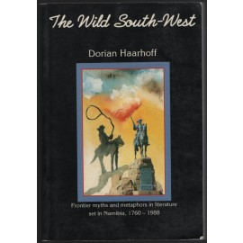 The Wild South-West: Frontier Myths and Metaphors in Literature set in Namibia, 1760-1988